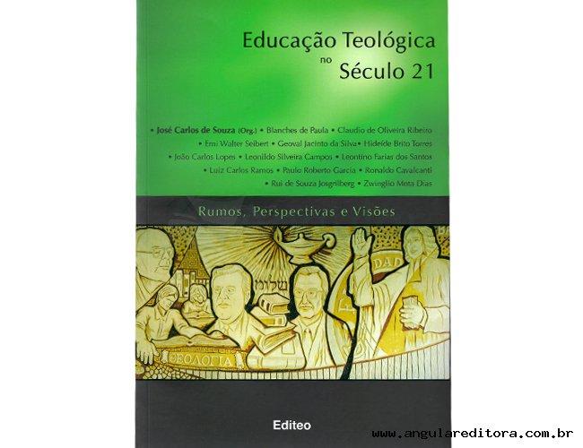 Educação Teológica no Século 21 -Rumos Perspectivas e Visões
