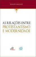 As Relações Entre Protestantismo e Modernidade