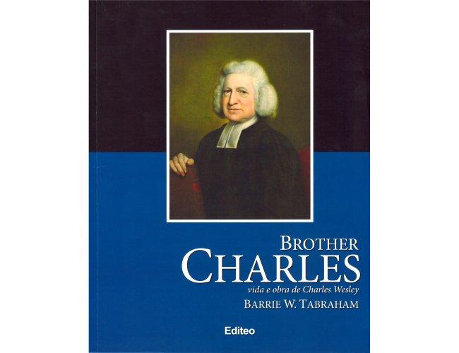 Brother Charles - vida e obra de Charles Wesley