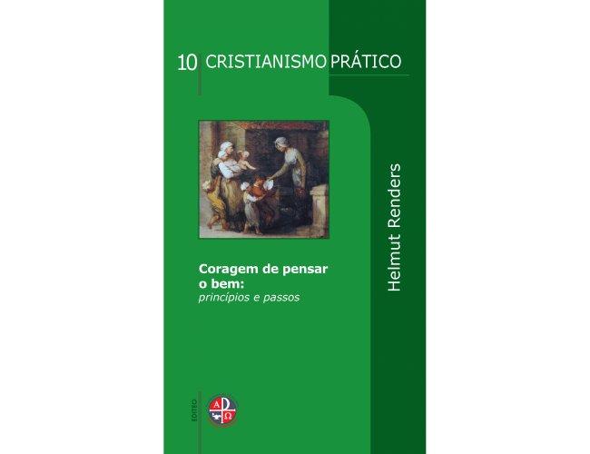 Cristianismo Prático - Coragem de pensar o bem:  princípios e passos