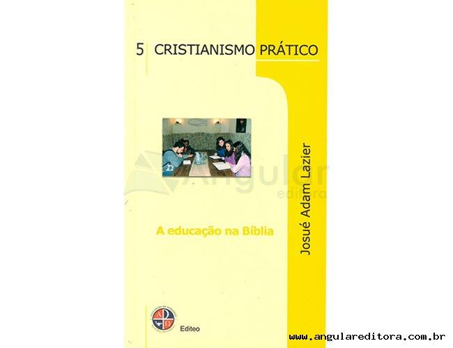 Série Cristianismo Prático - A Educação na Bíblia - Volume 5