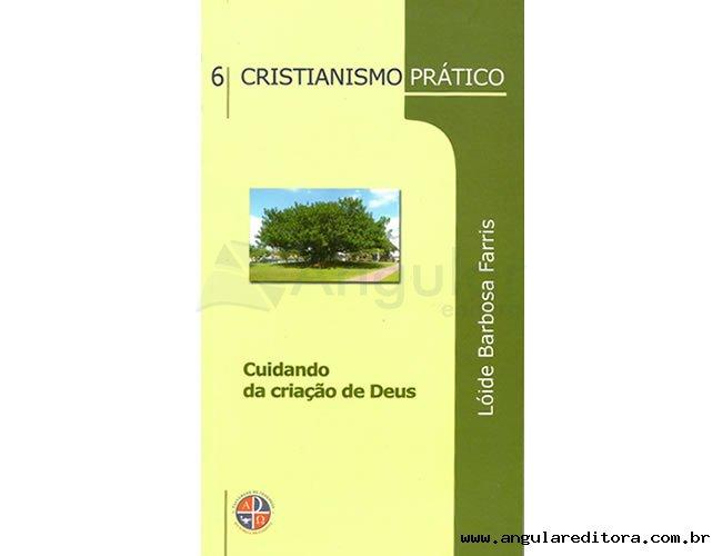 Série Cristianismo Prático - Cuidando da Criação de Deus - Volume 6